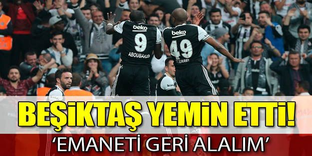 """Beşiktaş yemin etti: """"Emaneti geri alalım"""""""
