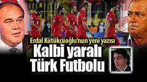 """""""Kalbi yaralı Türk Futbolu"""""""